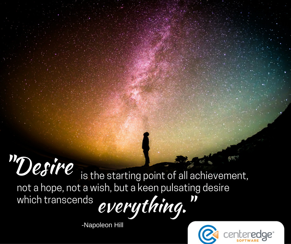 Desire is the starting point of all achievement, not a hope, not a wish, but a keen pulsating desire which transcends everything..png